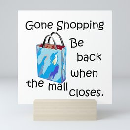 Gone Shopping Be Back when the Mall Closes Mini Art Print