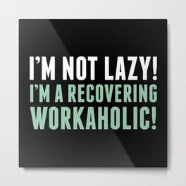 I'm Not Lazy! Metal Print