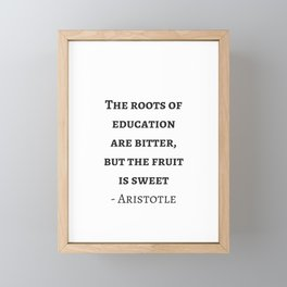 Greek Philosophy Quotes - Aristotle - The roots of education are bitter but the fruit is sweet Framed Mini Art Print