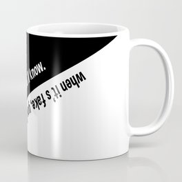When it's real / fake, you'll know. Coffee Mug