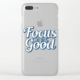 Motivational Focus Tshirt Design Focus on the good Clear iPhone Case