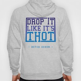 BQ - Drop it like it's THOT Hoody