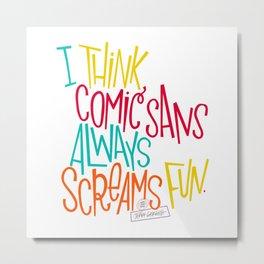 Fun Comic Sans Metal Print