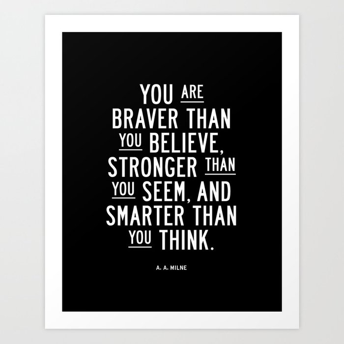 You Are Braver Than You Believe black and white monochrome typography poster design bedroom wall art Kunstdrucke