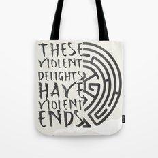 These violent delights have violent ends Tote Bag