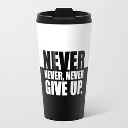 Never Never Never... Gym Motivational Quote Travel Mug