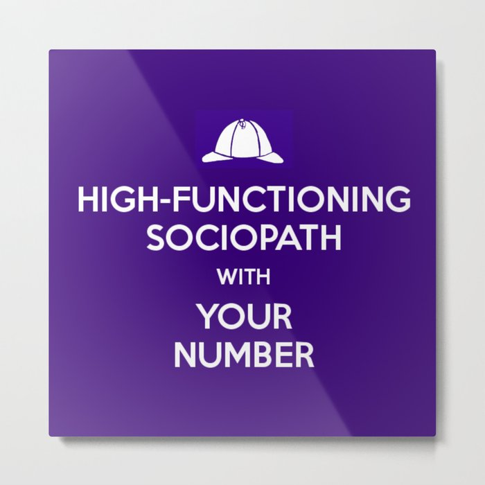 High-Functioning Sociopath With Your Number Metal Print by katvanwin
