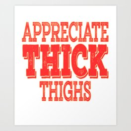 """""""Appreciate Thick Thighs"""" tee design. Makes everything single things valued with this awesome tee!  Art Print"""