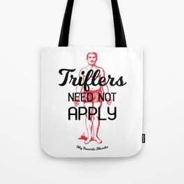 Triflers Need Not Apply Tote Bag