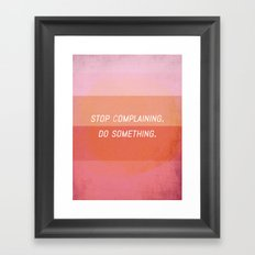 Stop complaining, Do something! Framed Art Print