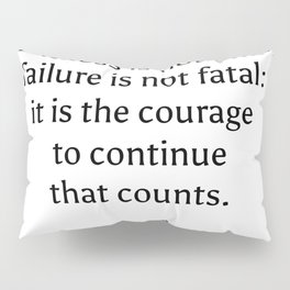 Success is not final, failure is not fatal - it is the courage to continue that counts. - Winston Ch Pillow Sham