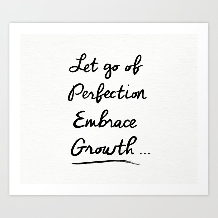 Let go of Perfection, Embrace growth Art Print by namaste_today | Society6