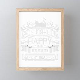 Cats Make Me Happy Humans Make My Head Hurt Pet Animals Kitten Feline Claw Claws T-shirt Design Framed Mini Art Print