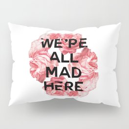 we're all mad here Pillow Sham