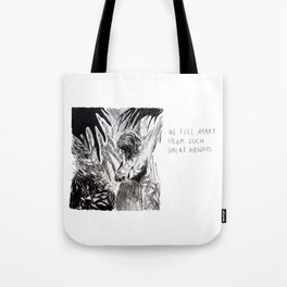 We Fell Apart From Such Great Heights Tote Bag