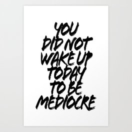 You Did Not Wake Up Today To be Mediocre Grunge Caps Art Print