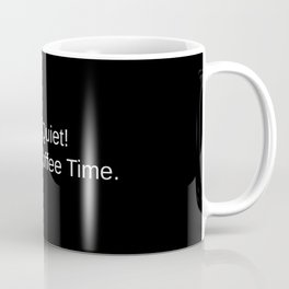 Be Quiet! It's my coffee time. Coffee Mug