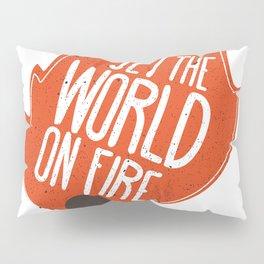 Set the world on fire Pillow Sham