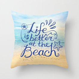 Life is Better at the Beach! Throw Pillow