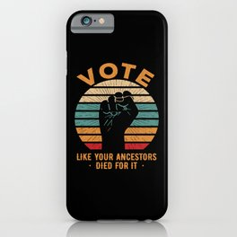 Vote Like Your Ancestors Died For It iPhone Case
