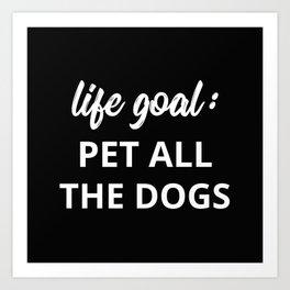 Life Goal: Pet All The Dogs Art Print
