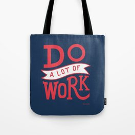 Do a lot of work Tote Bag