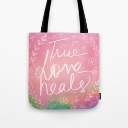 True Love Quote, True Love Heals, Pink Colorful Watercolor Typography Floral Botanical Inspirational Tote Bag