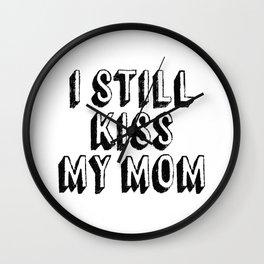 I Still Kiss My Mom Wall Clock