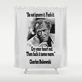 BUKOWSKI quote - FUCK it Shower Curtain