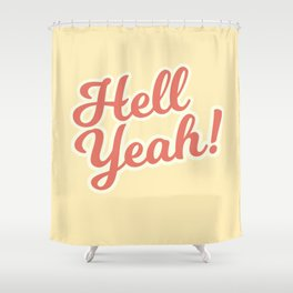 hell yeah! Shower Curtain