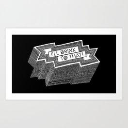 I'll Drink To That! (White) Art Print