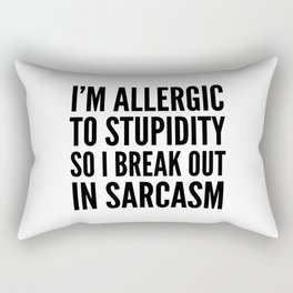 I'M ALLERGIC TO STUPIDITY, SO I BREAK OUT IN SARCASM Rectangular Pillow