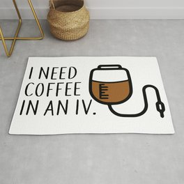 I need coffee in an iv. Rug