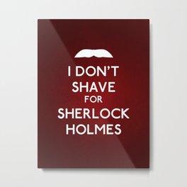 I don't shave for Sherlock Holmes v5 Metal Print
