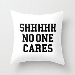 Shhh no one cares Throw Pillow