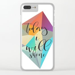 Today I Will Shine Clear iPhone Case