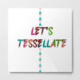 LET'S TESSELLATE Metal Print