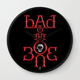 """BAD TO THE BONE"" Wall Clock"