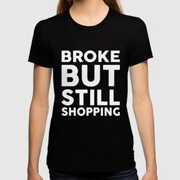 Broke But Still Shopping T-shirts For Women Funny T Shirts T-shirt
