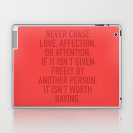 Never Chase Love, Affection, Or Attention Laptop & iPad Skin