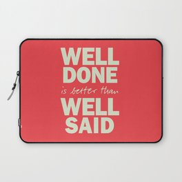 Well done is better than well said, inspirational Benjamin Franklin quote for motivation, work hard Laptop Sleeve