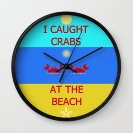 I Caught Crabs At The Beach Wall Clock