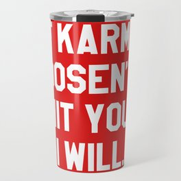 IF KARMA DOESN'T HIT YOU I WILL (Red) Travel Mug