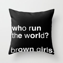 who run the world? brown girls. (black version) Throw Pillow