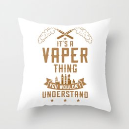 It's A Vaper Thing You Wouldn't Understand Throw Pillow