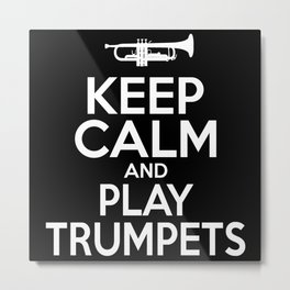 Keep Calm And Play Trumpets Trumpeter Metal Print
