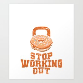 Donut Stop Working Out T-Shirt Gym Workout Tee Art Print