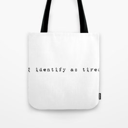I identiyfy as tired Tote Bag