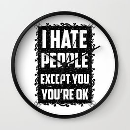 I hate people except you, you're ok Wall Clock