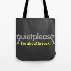 Quiet please   I'm about to rock Tote Bag